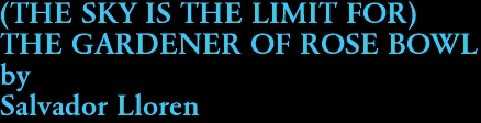 (THE SKY IS THE LIMIT FOR)  THE GARDENER OF ROSE BOWL by Salvador Lloren