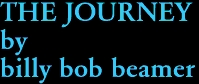 THE JOURNEY by billy bob beamer
