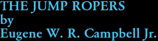 THE JUMP ROPERS by Eugene W. R. Campbell Jr.