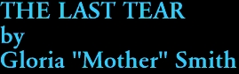 "THE LAST TEAR by Gloria ""Mother"" Smith"