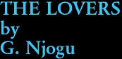 THE LOVERS by G. Njogu