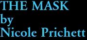 THE MASK by Nicole Prichett