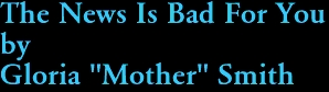 """The News Is Bad For You by Gloria """"Mother"""" Smith"""