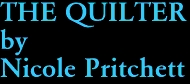 THE QUILTER by Nicole Pritchett