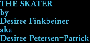 THE SKATER by Desiree Finkbeiner aka Desiree Petersen-Patrick
