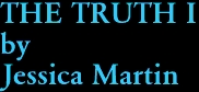 THE TRUTH I by Jessica Martin