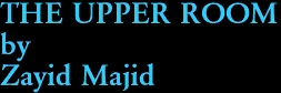 THE UPPER ROOM by Zayid Majid