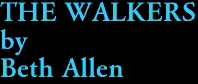 THE WALKERS by Beth Allen