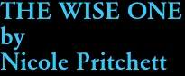 THE WISE ONE by Nicole Pritchett