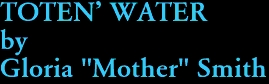 """TOTEN' WATER by Gloria """"Mother"""" Smith"""