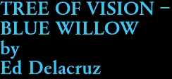 TREE OF VISION -  BLUE WILLOW by Ed Delacruz