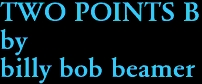 TWO POINTS B by billy bob beamer