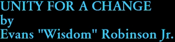 """UNITY FOR A CHANGE by Evans """"Wisdom"""" Robinson Jr."""