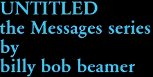 UNTITLED the Messages series by billy bob beamer