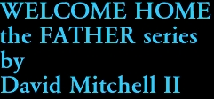 WELCOME HOME the FATHER series by David Mitchell II