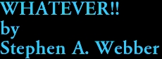 WHATEVER!! by Stephen A. Webber