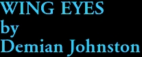 WING EYES by Demian Johnston