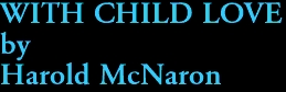 WITH CHILD LOVE by Harold McNaron