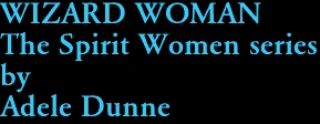 WIZARD WOMAN The Spirit Women series by Adele Dunne