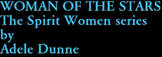 WOMAN OF THE STARS The Spirit Women series by Adele Dunne