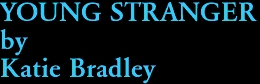 YOUNG STRANGER by Katie Bradley