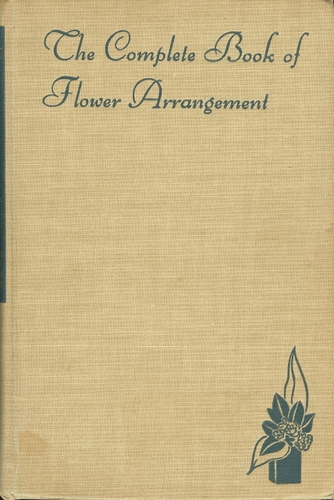 The Complete Book Of Flower Arrangment 1949