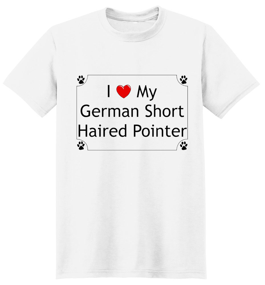 German Shorthaired Pointer T-Shirt - I love my