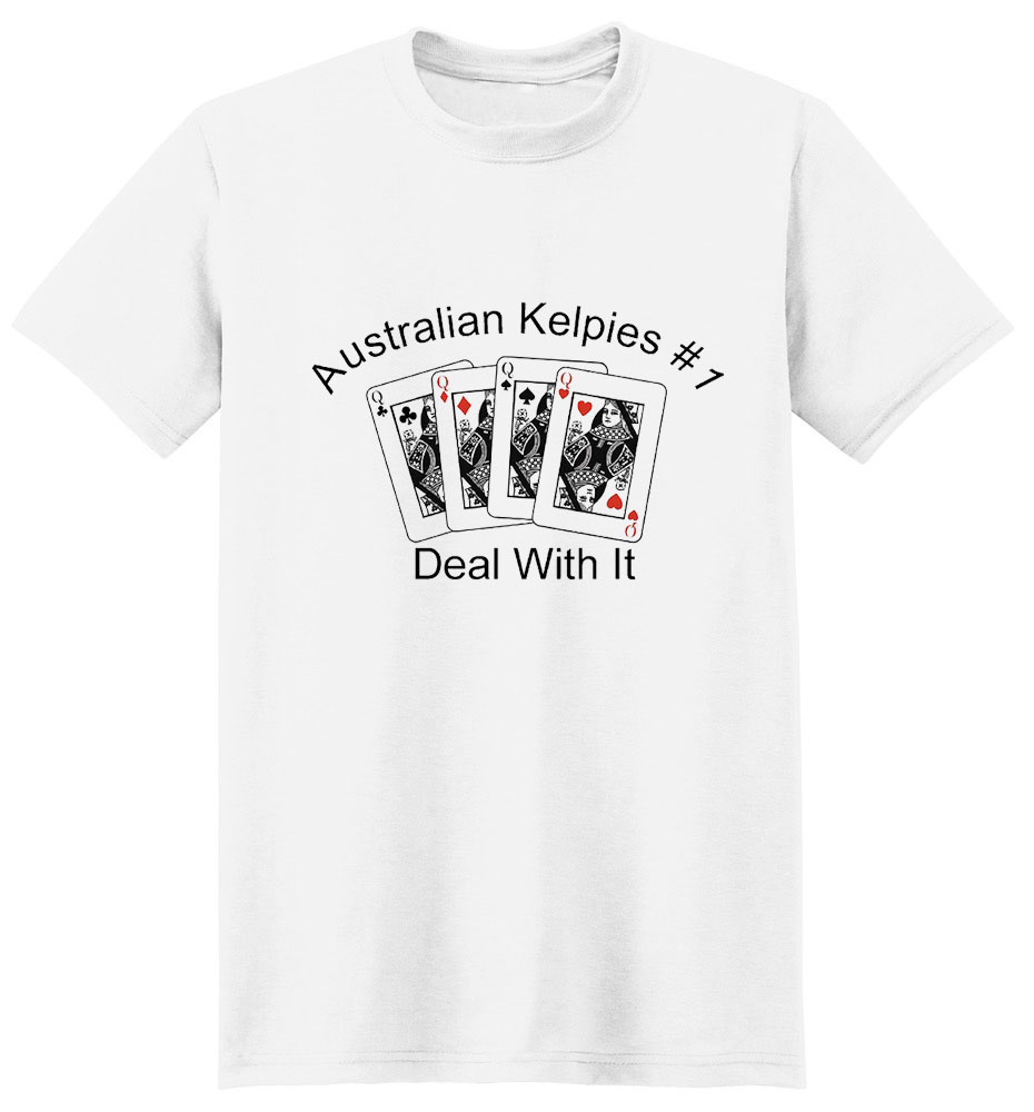 Australian Kelpie T-Shirt - #1... Deal With It