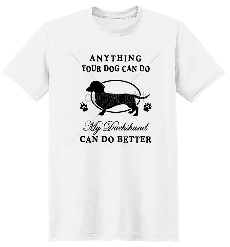 Dachshund T Shirt Mine Can Do Better