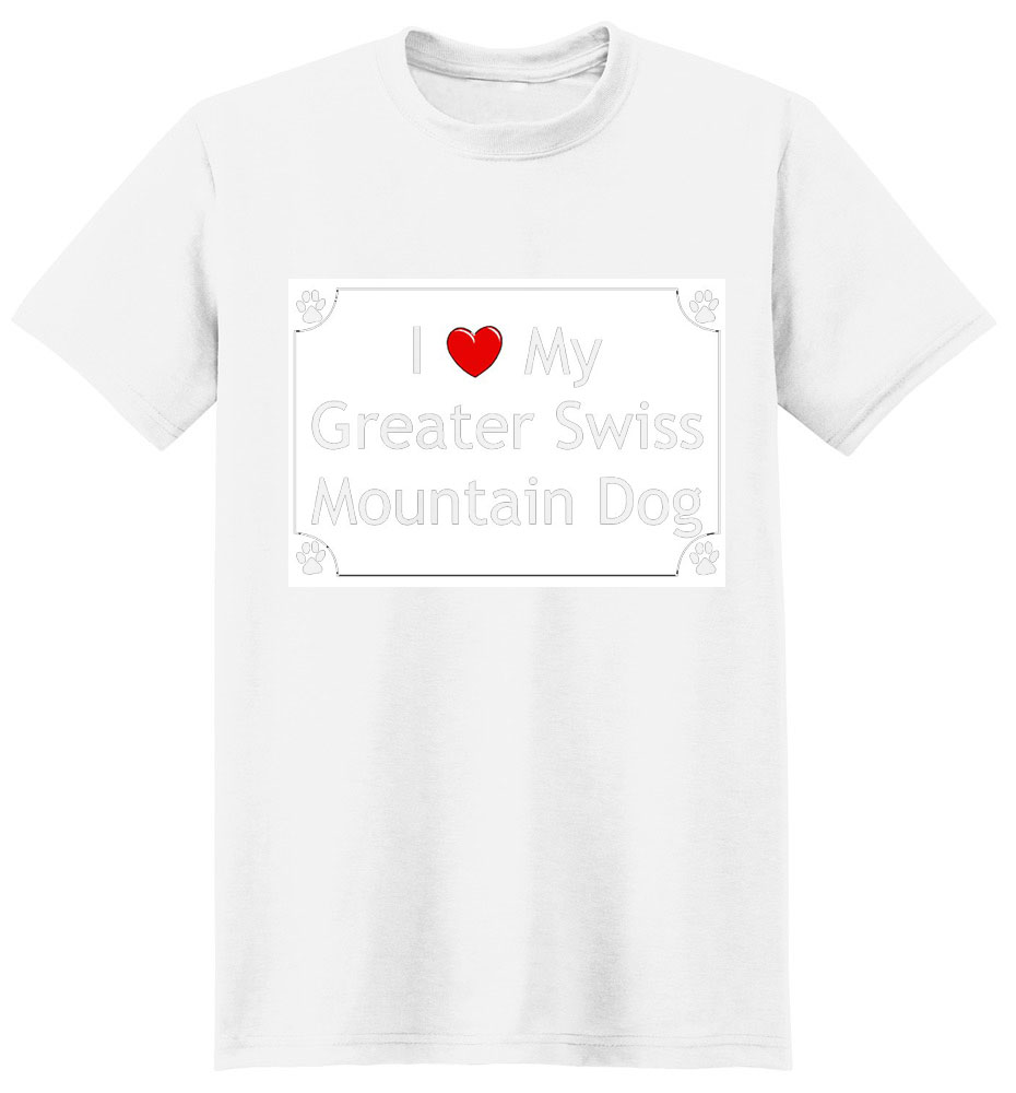 Greater Swiss Mountain Dog T-Shirt - I love my