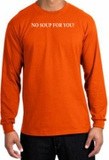 No Soup For You Funny Long Sleeve T-Shirts