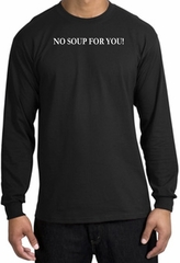 No Soup For You T-shirt - Adult Long Sleeve Black Tee