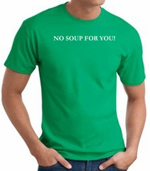 No Soup For You T-shirt - Adult Kelly Green Tee