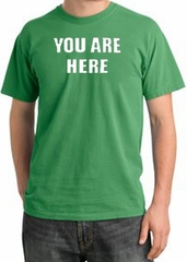 YOU ARE HERE Funny Novelty Adult Pigment Dyed T-Shirt - Piper Green