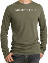 No Soup For You T-shirt - Adult Long Sleeve Thermal Army Green Tee