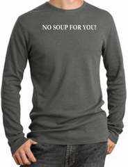 No Soup For You T-shirt - Adult Long Sleeve Thermal Army Black Tee