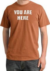 YOU ARE HERE Funny Novelty Adult Pigment Dyed T-Shirt - Burnt Orange