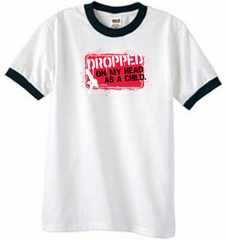 Funny Ringer T-Shirt - Dropped On My Head As A Child White/Black Tee