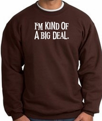 I'm Kind of a Big Deal Sweatshirt White Print Sweatshirt Brown