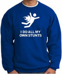 I DO ALL MY OWN STUNTS WHITE PRINT Funny Adult Sweatshirt - Royal