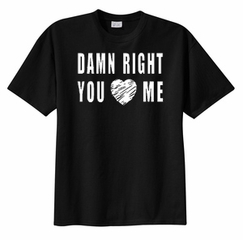 Damn Right You Love Heart Me Funny Adult Humor T-shirt