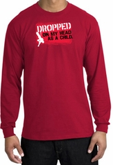 Funny Long Sleeve T-Shirt - Dropped On My Head As A Child Red Tee