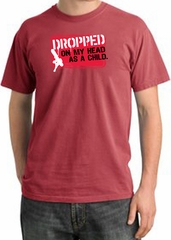 Funny Pigment Dyed T-Shirt - Dropped On My Head As A Child Dashing Red