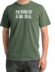 I'm Kind of a Big Deal Shirt White Print Pigment Dyed Tee Olive