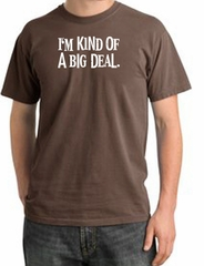 I'm Kind of a Big Deal Shirt White Print Pigment Dyed Tee Chestnut