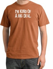 I'm Kind of a Big Deal Shirt White Print Pigment Dyed Tee Burnt Orange