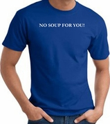 No Soup For You Funny T-Shirts