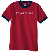 No Soup For You Funny Ringer T-Shirts