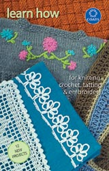 Learn How To Knit, Crochet, Tat & Embroider (Coats & Clark)