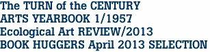 The TURN of the CENTURY ARTS YEARBOOK 1/1957 Ecological Art REVIEW/2013 BOOK HUGGERS April 2013 SELECTION
